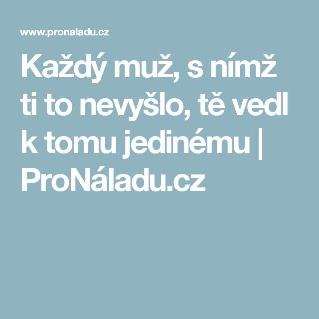 Každý muž, s nímž ti to nevyšlo, tě vedl k tomu jedinému | ProNáladu.cz