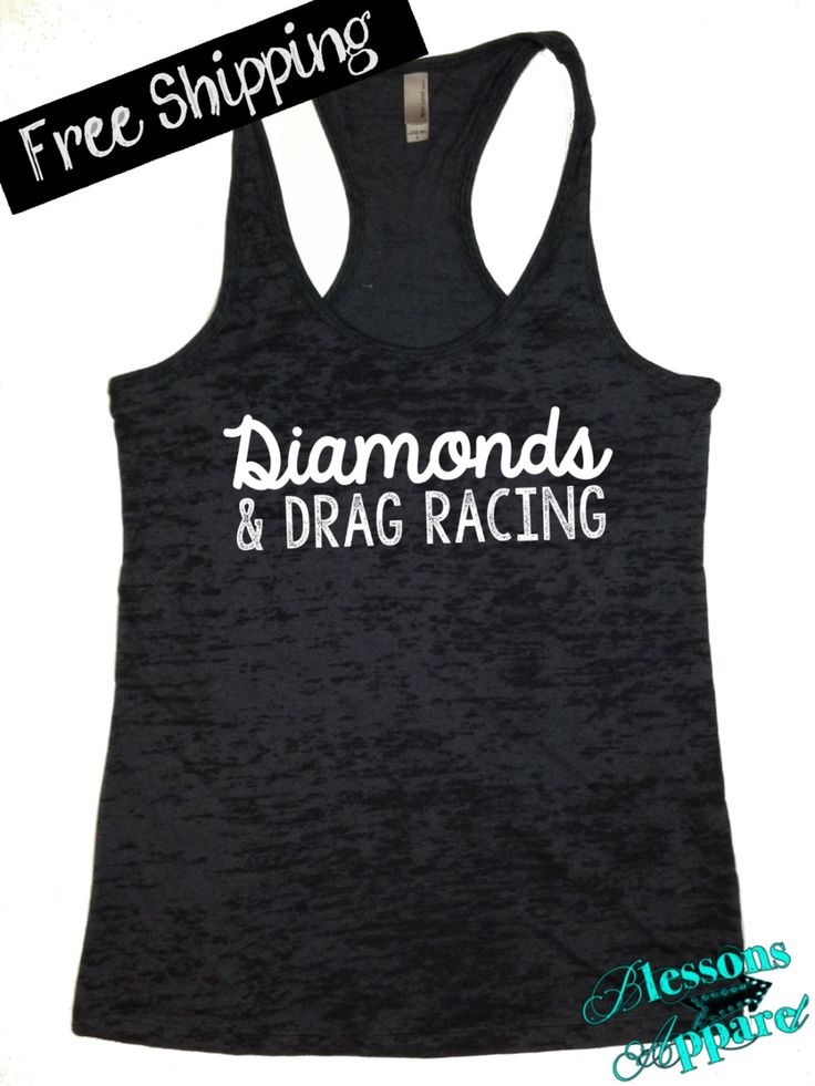 Diamonds and Drag Racing. Southern Girl Tank. Country Tank Top. Country Shirt. Fitness Tank. Southern Clothing. Free USA Shipping by BlessonsApparel on Etsy https://www.etsy.com/listing/210782588/diamonds-and-drag-racing-southern-girl