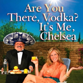Are You There Vodka, it's me Chelsea