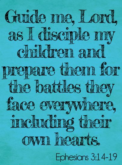 Guide me, Lord, as I disciple my children and prepare them for the battles they face everywhere, including in their own hearts.