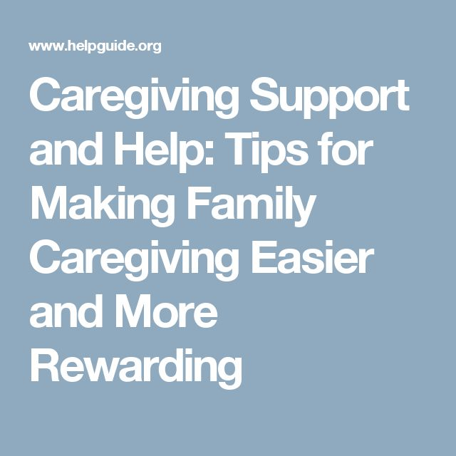 Caregiving Support and Help: Tips for Making Family Caregiving Easier and More Rewarding