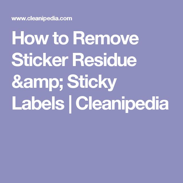 How to Remove Sticker Residue & Sticky Labels | Cleanipedia