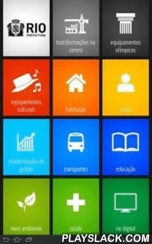 Prefeitura Rio  Android App - playslack.com , The Rio City Hall has gathered in this app the main projects that are transforming the city. Besides the works that will be a legacy of the Olympic Games, residents can also follow initiatives in areas such as Education, Health, Culture, Housing, Environment, Modern Management and Transportation, as well as the transformations of the Historical Central Area of Rio, an old dream of Cariocas.