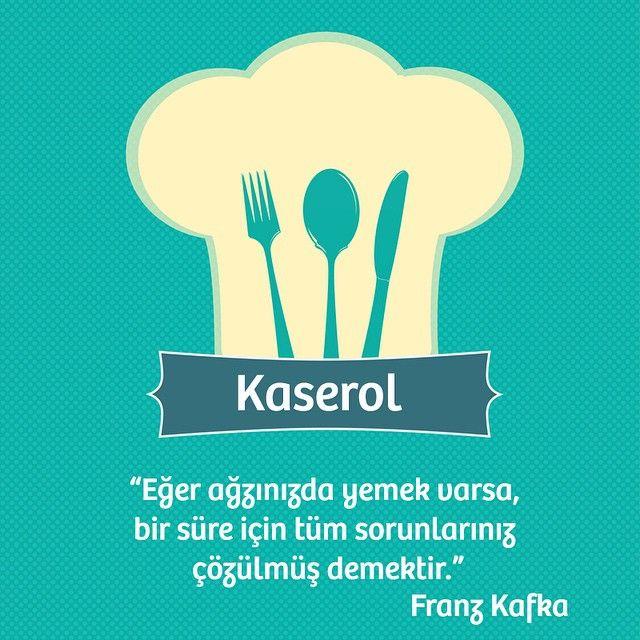 """""""Eğer ağzınızda yemek varsa, bir süre için tüm sorunlarınız çözülmüş demektir."""" Franz Kafka #kaserol #foodquotes #franzkafka"""