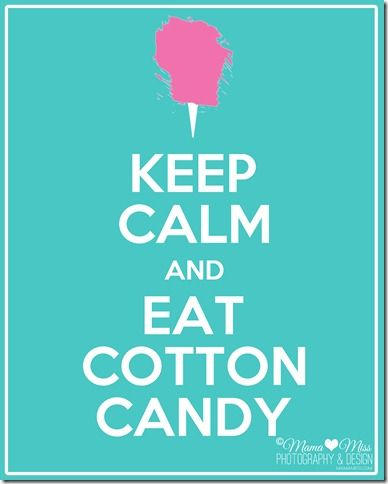 Keep Calm And Eat Cotton Candy {mama♥miss} ©2012
