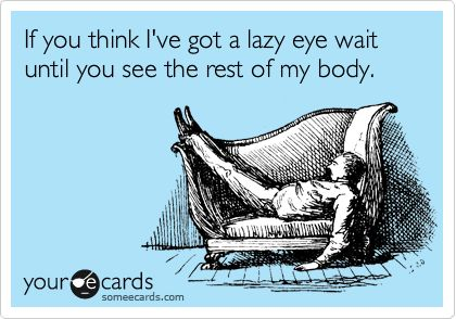 SomeEcards  @: Lazy Eye, Ecards, Hilarious