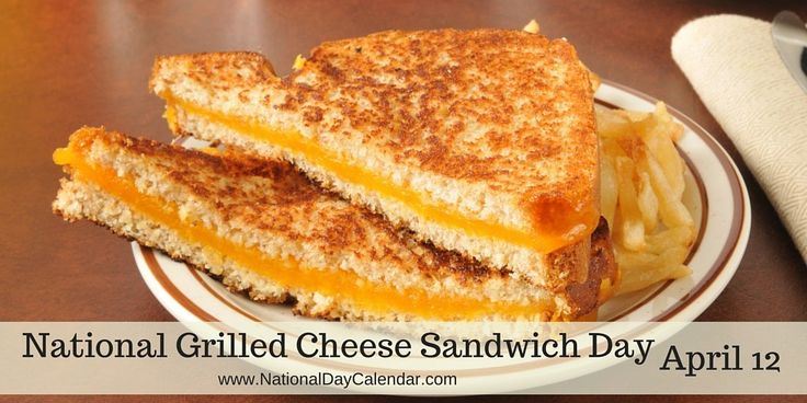 NATIONAL GRILLED CHEESE SANDWICH DAY – APRIL 12 NATIONAL GRILLED CHEESE SANDWICH DAY National Grilled Cheese Sandwich Day is observed annually on April 12th.  Listed in a reader's opinion poll, Gri…