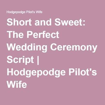Short and Sweet: The Perfect Wedding Ceremony Script | Hodgepodge Pilot's Wife