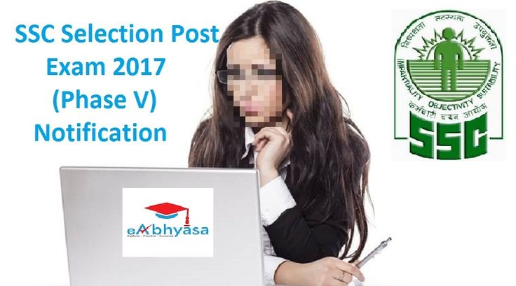 SSC Selection Post Exam 2017  #SSC recruitment notification of SSC Selection Post #Exam 2017 (Phase V) released  According to the notification, the last date for filing the form for SSC Selection Post Exam 2017 is September 24, 5 PM.  How to apply online for SSC Selection Post Exam 2017: eAbhyasa  https://www.eabhyasa.com/notification/ssc-recruitment-notification-of-ssc-selection-post-exam-2017