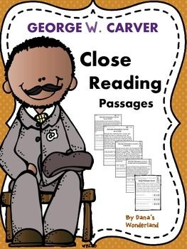 George Washington Carver:George Washington Carver:Teach your students about George Washington Carver using CLOSE READING PASSAGES! This George Washington Carver product contains 5 close reading passages based on  George Washington  Carvers  biography and follow up activities.