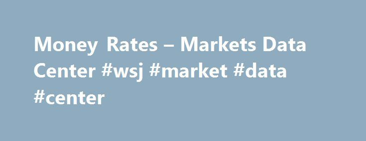 Money Rates – Markets Data Center #wsj #market #data #center http://illinois.nef2.com/money-rates-markets-data-center-wsj-market-data-center/  # Notes on data:U.S. prime rate is the base rate on corporate loans posted by at least 70% of the 10 largest U.S. banks, and is effective March 16, 2017. Other prime rates aren't directly comparable; lending practices vary widely by location; Discount rate is effective March 16, 2017.Discount rate is the charge on loans to depository institutions by…