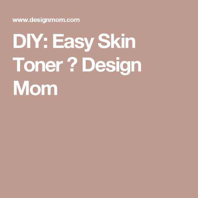 DIY: Easy Skin Toner ⋆ Design Mom