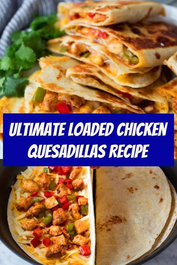 Ultimate Loaded Chicken Quesadillas Rezept Quesadillas Mexican Food Loaded Chicken Quesa Chicken Quesadilla Recipe Quesadilla Recipes Chicken Quesadillas