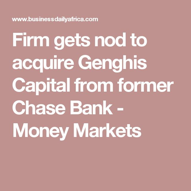 Firm gets nod to acquire Genghis Capital from former Chase Bank - Money Markets