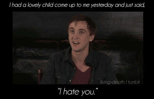 Ahhhhhh Harry Potter fans would get this cause he is Draco Malfoy/Tom Felton