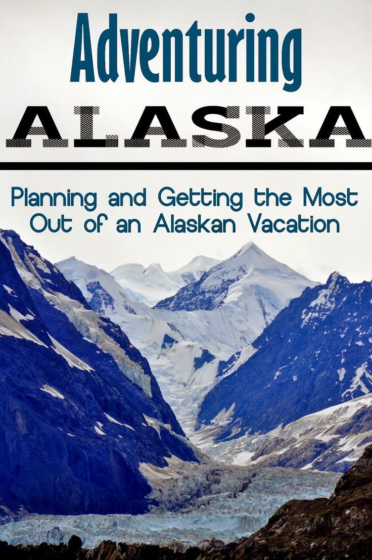 Adventuring Alaska: Planning and Getting the most out of an Alaskan Cruise Vacation (Part 1)