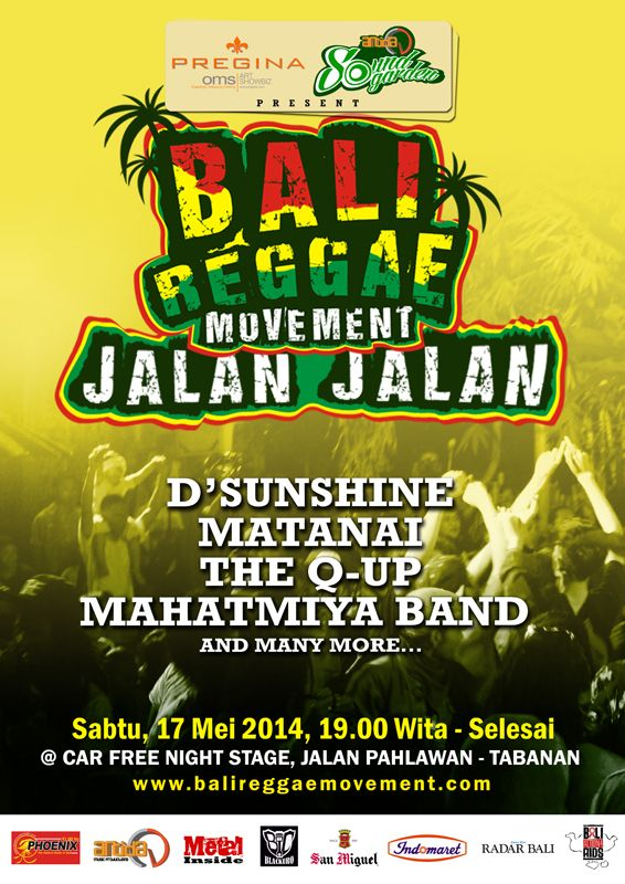 Antida Sound Garden & Pregina Art Showbiz present: BALI REGGAE MOVEMENT JALAN JALAN bersama:  D'SUNSHINE MATANAI THE Q-UP MAHATMIYA BAND and many more.  Sabtu, 17 Mei 2014 // 19.00 Wita - Selesai @ Car Free Night Stage, Jl. Pahlawan - Tabanan RASTAKANNNYAAAAALAHHHH!!!!! BALIREGGAEMOVEMENT.... Pelan tapi Pasti Berkarya, Beryadnya and Berbonus.....