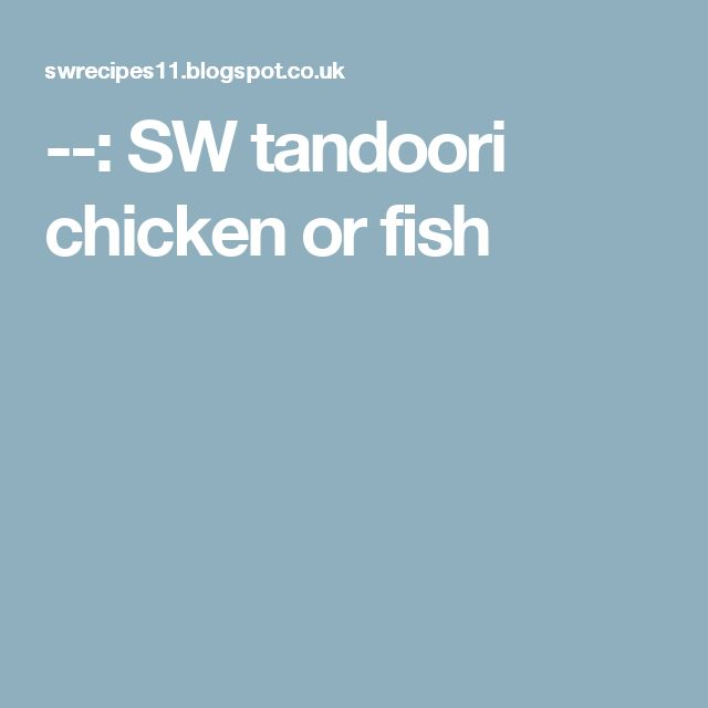 ­­: SW tandoori chicken or fish