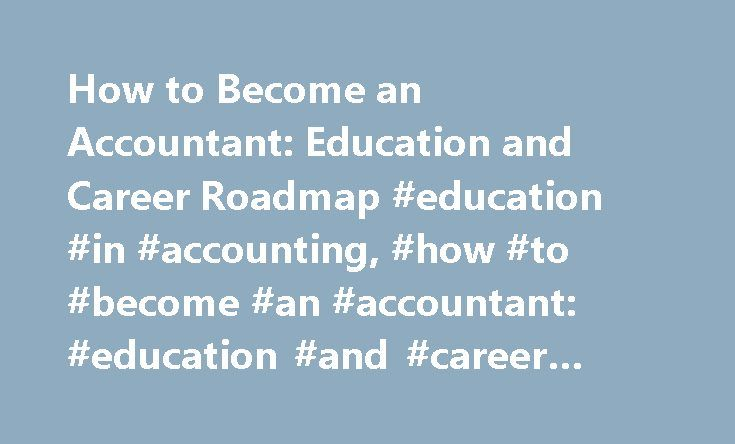 How to Become an Accountant: Education and Career Roadmap #education #in #accounting, #how #to #become #an #accountant: #education #and #career #roadmap http://broadband.nef2.com/how-to-become-an-accountant-education-and-career-roadmap-education-in-accounting-how-to-become-an-accountant-education-and-career-roadmap/  # How to Become an Accountant: Education and Career Roadmap Should I Become an Accountant? Accountants can work in the public and private sectors providing consulting, auditing…