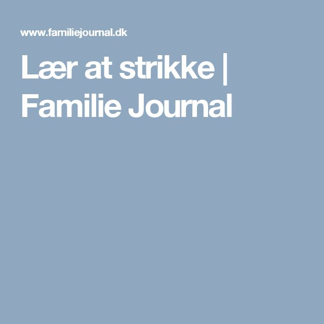 Lær at strikke | Familie Journal