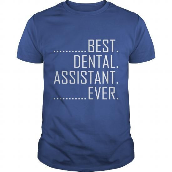 Make this awesome proud Dental Assistant: Best Dental Assistant Ever Funny T Shirt  Dental Hygienists TShirt as a great gift Shirts T-Shirts for Dental Assistants