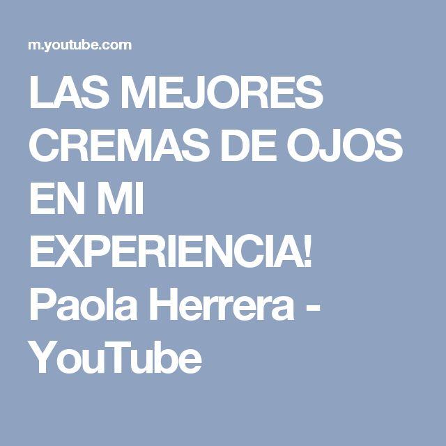 LAS MEJORES CREMAS DE OJOS EN MI EXPERIENCIA! Paola Herrera - YouTube