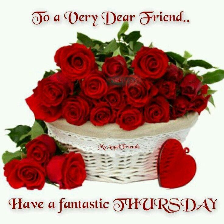 To A Very Dear Friend...Have A Fantastic Thursday