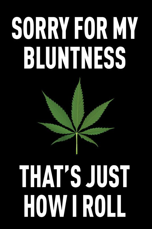 Marijuana Poster Sorry For My Bluntness Dorm By Indica Plateau