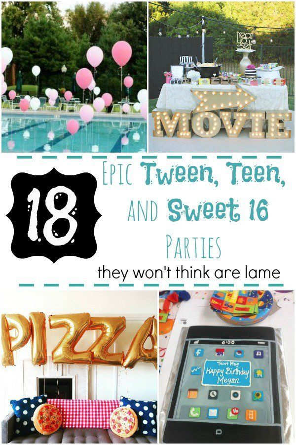 Party Ideas. 18 Epic Tween, Teen, and Sweet 16 Parties They Won't Think Are Lame