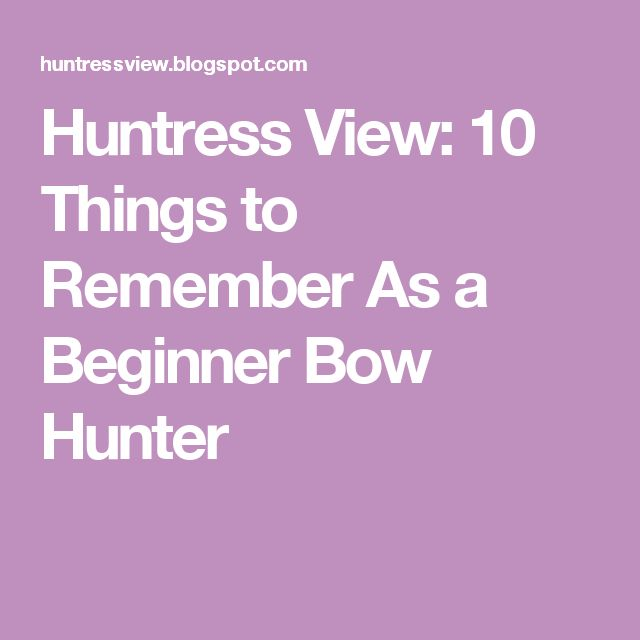 Huntress View: 10 Things to Remember As a Beginner Bow Hunter