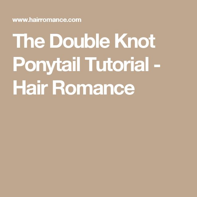 The Double Knot Ponytail Tutorial - Hair Romance