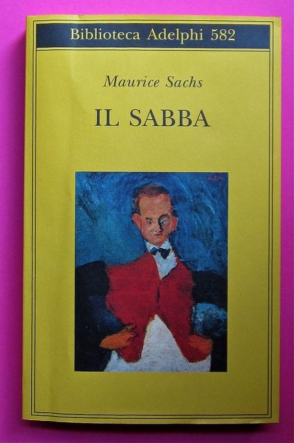 Il Sabba  (Le Sabbat)  di Maurice Sachs    traduzione di Tea Turolla e Leopoldo Carra  nota di Ena Marchi  [responsabilità grafiche non indicate]    332 p. ; cartaceo, 22 €  Adelphi, Biblioteca Adelphi 582, Milano 2011