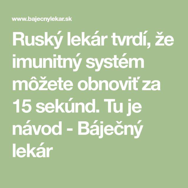 Ruský lekár tvrdí, že imunitný systém môžete obnoviť za 15 sekúnd. Tu je návod - Báječný lekár