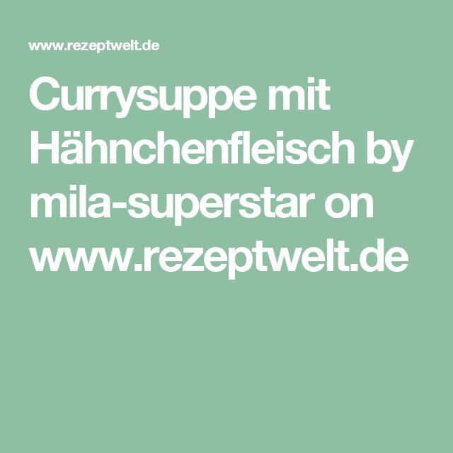 Currysuppe mit Hähnchenfleisch by mila-superstar on www.rezeptwelt.de