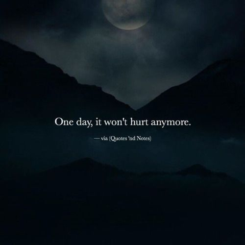 One day, it won't hurt anymore. —via http://ift.tt/2eY7hg4