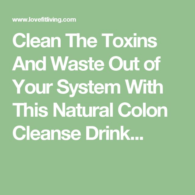 Clean The Toxins And Waste Out of Your System With This Natural Colon Cleanse Drink...
