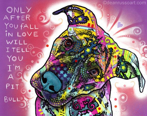I'm a Pit Bull Dean Russo Print    Only after you fall in love will I tell you....