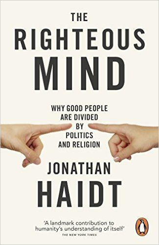 The righteous mind : why good people are divided by politics and religion / Jonathan Haidt