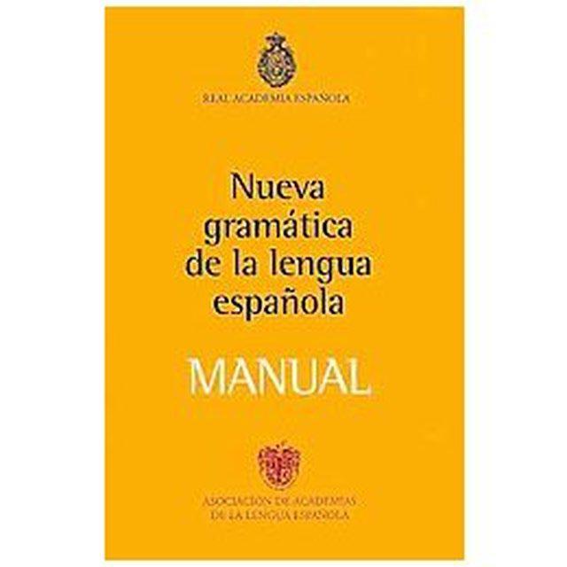 5 libros esenciales para estudiar la gramática y la ortografía española: Manual de la Nueva Gramática española