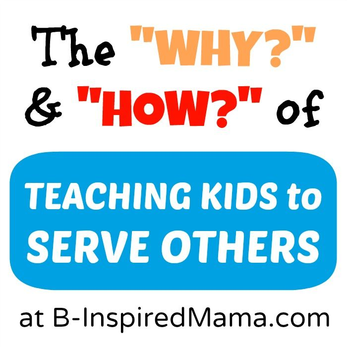 Everything you need to know to teach your kids to SERVE OTHERS! B-InspiredMama.com