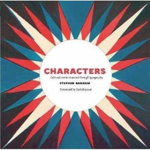 Characters: Cultural Stories Revealed Through Typography. Stephen Banham,Rick Poynor: Stephen Banham: 9780500500262: Amazon.com: Books