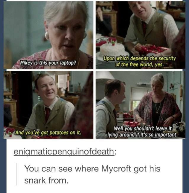 Potatoes > world safety in the eyes of Mycroft's mother. Wonder if she knows Sam? Po-ta-toes.