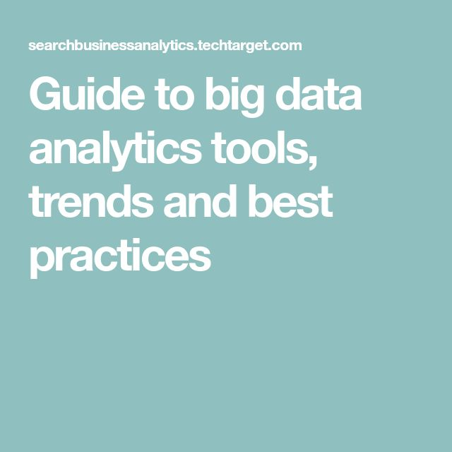 Guide to big data analytics tools, trends and best practices