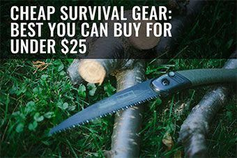 Cheap Survival Gear Best You Can Buy Under $5, $10, $15, $20 & $25