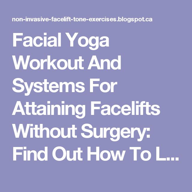 Facial Yoga Workout And Systems For Attaining Facelifts Without Surgery: Find Out How To Look More Youthful With Facial Aerobics: Reduce And Improve Sagging Cheeks