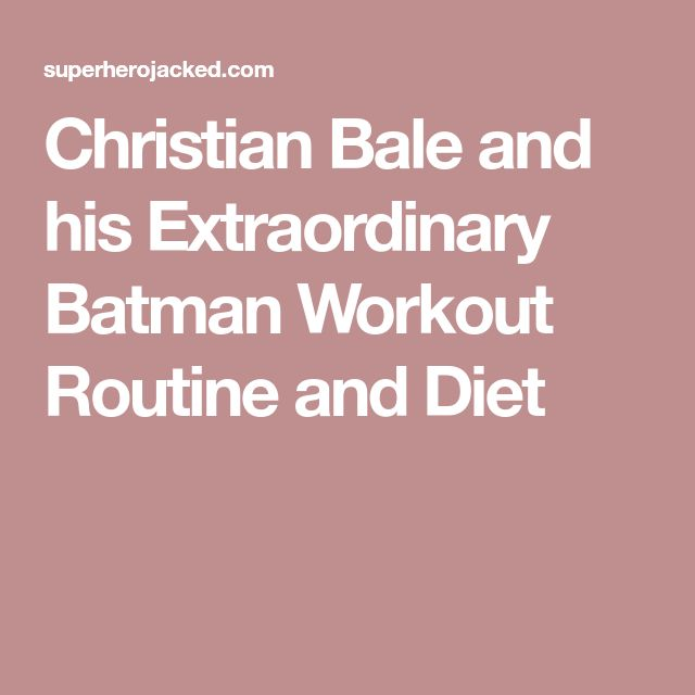 Christian Bale and his Extraordinary Batman Workout Routine and Diet
