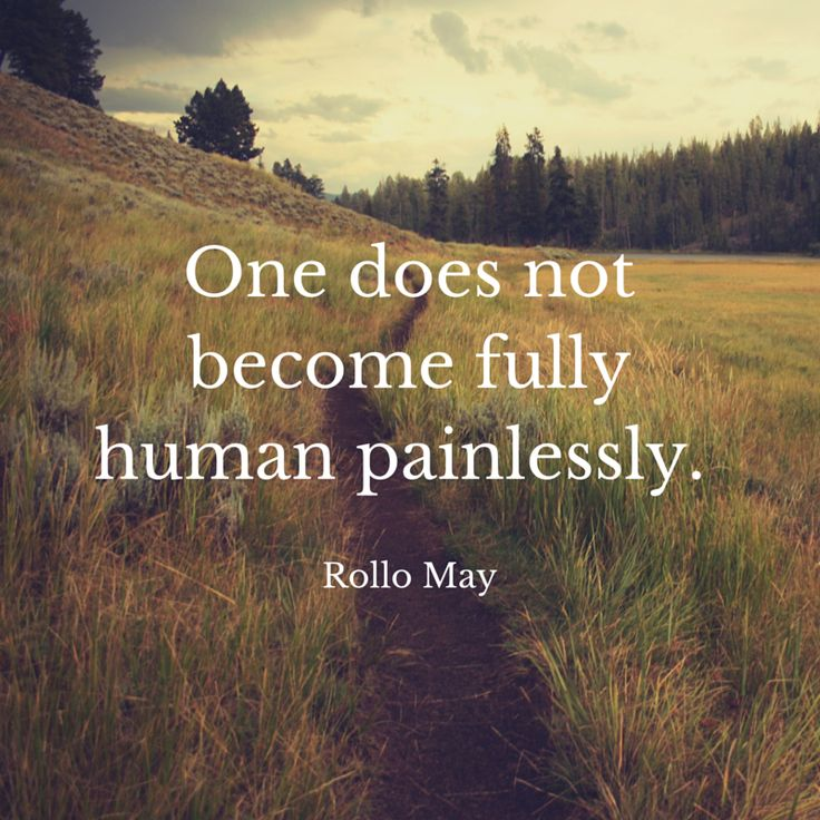 One does not become fully human painlessly. Rollo May     One does not become fully human painlessly. Rollo May...  http://www.psychologyquotes.com/one-does-not-become-fully-human-painlessly-rollo-may/
