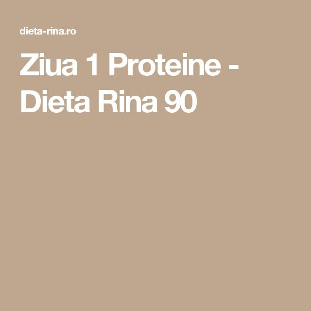Ziua 1 Proteine - Dieta Rina 90