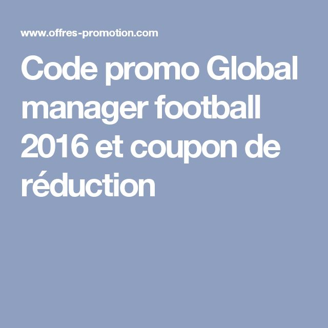 Code promo Global manager football 2016 et coupon de réduction