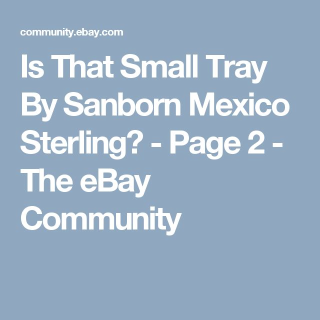Is That Small Tray By Sanborn Mexico Sterling? - Page 2 - The eBay Community